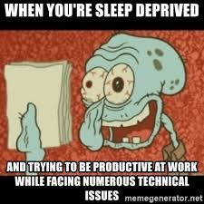 Sleep Deprived Meme - when you re sleep deprived and trying to be productive at work