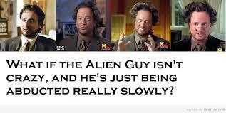 Alien Meme Guy - diarrhea aliens meme by djrom626 memedroid
