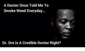 Dr Dre Meme - a doctor once told me to smoke weed everyday dr dre is a credible