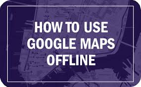 Maps Google Om How To Use Google Maps Offline Time
