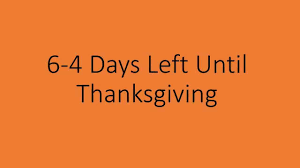 6 4 days left until thanksgiving