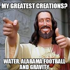 Alabama Football Memes - meme creator my greatest creations water alabama football and
