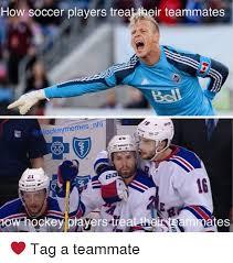 Soccer Hockey Meme - how soccer players treat their teammates bell 21 ba ow nockey