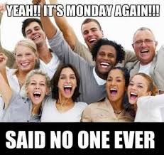 Said No One Ever Meme - vivid seats on twitter yay it s monday again said no one