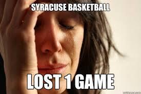Syracuse Memes - first world problems memes quickmeme