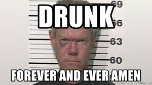 Forever And Ever Meme - drunk forever and ever amen randy travis drunk meme generator