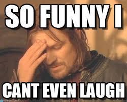 Not Funny Meme - so funny i frustrated boromir meme on memegen