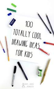 100 crazy cool drawing ideas for kids art for kids and robots