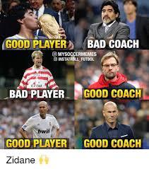 Futbol Memes - good player bad coach co mysoccermemes go instatroll futbol erdal