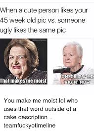 You Make Me Moist Meme - 25 best memes about you make me moist you make me moist memes