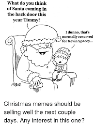 I Dunno Meme - what do you think of santa coming in the back door this year timmy