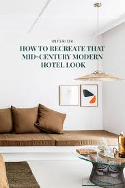 how to recreate that mid century modern hotel look we have all