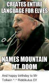 Elf Movie Meme - creates entire language for elves names mountain mt doom we know