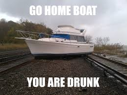 Yacht Meme - image 427289 go home you are drunk know your meme
