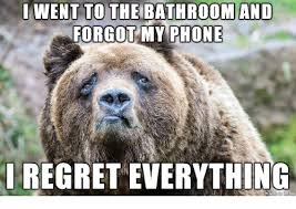 Forgot Phone Meme - i went to the bathroom and forgot my phone regret everything