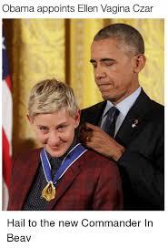 Ellen Meme - obama appoints ellen vagina czar hail to the new commander in beav