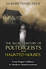 the secret history of poltergeists and haunted houses from pagan