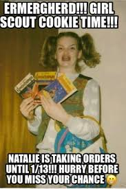 Natalie Meme - meme maker ermergherd girl scout cookie time natalie is taking