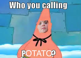 Meme Potato - who you callin potato i can count to potato know your meme