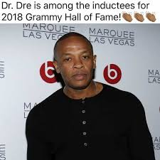 Dr Dre Meme - dopl3r com memes dr dre is among the inductees for 2018 grammy
