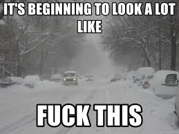 Snowstorm Meme - it s beginning to look a lot like fuck this snow storm meme