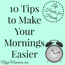 life hacks for parents 10 tips to make your mornings easier