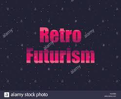 futuristic style retro futurism in 80 u0027s retro style text in the futuristic style