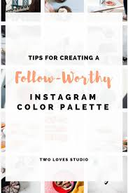 tips for creating a follow worthy instagram color palette