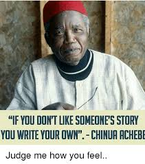Write Your Own Meme - if you dont like someones story you write your own chinua achebe