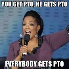 Pto Meme - you get pto he gets pto everybody gets pto oprah winfrey meme