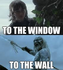 To The Window To The Wall Meme - to the window to the wall how to summarise the first two seasons