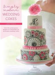 contemporary wedding cakes simply modern wedding cakes lindy smith 9781446306031