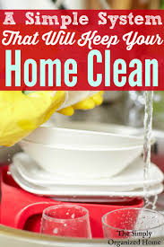 Home Clean A Simple System That Will Keep Your Home Clean The Simply