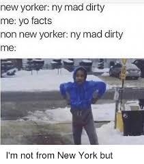 Meme Ny - new yorker ny mad dirty me yo facts non new yorker ny mad dirty me