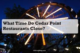 what time do cedar point restaurants cp food