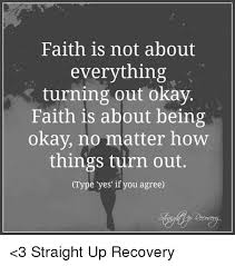 Faith Meme - faith is not about everything turning out okay faith is about being