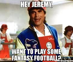 Fantasy Football Meme - hey jeremy want to play some fantasy football meme peaked in