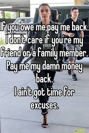 Pay Me My Money Meme - if you owe me pay me back i don t care if you re my friend or a