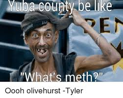 Tyler Meme - muha county be ike what s meth oooh olivehurst tyler meme on me me