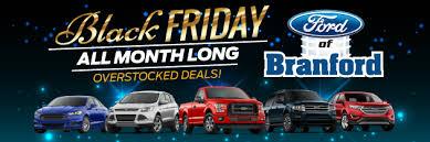 car dealers black friday deals ford of branford new ford dealership in branford ct 06405