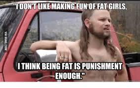 Fat Girl Memes - 25 best memes about fat girl fun fat girl fun memes