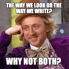Why Not Have Both Meme - meme creator the way we look or the way we write why not both