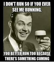Meme Running - i don t run so if you ever see me running youbetter run too