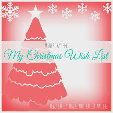 the christmas wish list tuesdayten my christmas wish list by trade by
