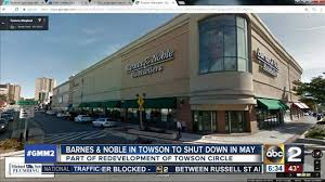 Barnes And Noble Baltimore Barnes U0026 Noble To Close Towson Store In May Abc2news Com