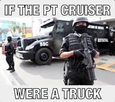 Truck Memes - mexican federales got that pt cruiser truck