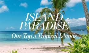 paradise islands top five tropical getaways wanderlife