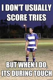 I Don T Usually Meme - i don t usually score tries but when i do its during touch