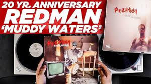 20 yr anniversary 20 yr anniversary of redman s muddy waters