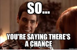 So Meme - so you re saying there s a chance memes com so youre telling me